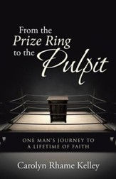 From the Prize Ring to the Pulpit: One Man's Journey to a Lifetime of Faith - eBook