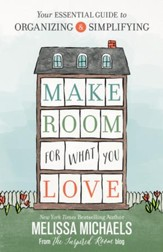 Make Room for What You Love: Your Essential Guide to Organizing and Simplifying - eBook