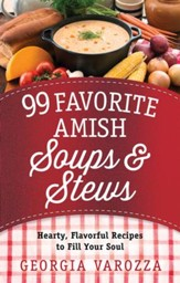 99 Favorite Amish Soups and Stews: Hearty, Flavorful Recipes to Fill Your Soul - eBook