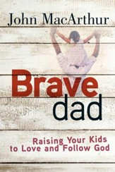 Brave Dad: Raising Your Kids to Love and Follow God - eBook