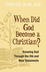When Did God Become a Christian?: Knowing God Through the Old and New Testaments