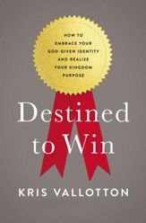 Destined To Win: How to Embrace Your God-Given Identity and Realize Your Kingdom Purpose - eBook