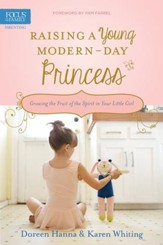 Raising a Young Modern-Day Princess: Growing the Fruit of the Spirit in Your Little Girl - eBook
