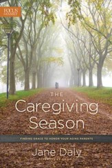 The Caregiving Season: Finding Grace to Honor Your Aging Parents - eBook