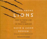 Living Among Lions: How to Thrive like Daniel in Today's Babylon - unabridged audio book on CD