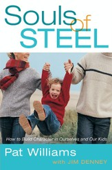 Souls of Steel: How to Build Character in Ourselves and Our Kids - eBook