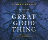 The Great Good Thing: A Secular Jew Comes to Faith in Christ - unabridged audio book on CD