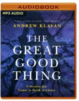 The Great Good Thing: A Secular Jew Comes to Faith in Christ - unabridged audio book on MP3-CD