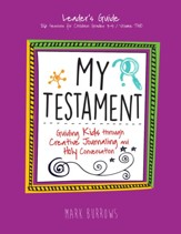 My Testament: Guiding Kids Through Creative Journaling and Holy Conversation, Volume Two - Leader's Guide