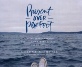 Present Over Perfect: Leaving Behind Frantic for a Simpler, More Soulful Way of Living - unabridged audio book on CD
