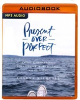 Present Over Perfect: Leaving Behind Frantic for a Simpler, More Soulful Way of Living - unabridged audio book on MP3-CD