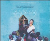 Riley Unlikely: With Simple Child-Life Faith, Amazing Things Can Happen - unabridged audio book on CD