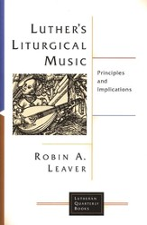 Luther's Liturgical Music: Principles and Implications