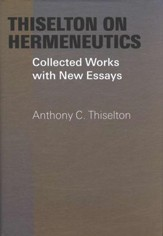 Thiselton on Hermeneutics: Collected Works with New Essays