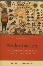 Predestination: The American Career of a Contentious Doctrine [Paperback]