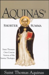 Aquinas's Shorter Summa: Saint Thomas's Own Concise Version of His Summa Theologica