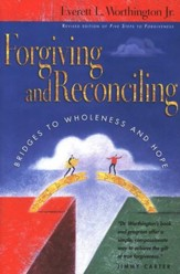Forgiving & Reconciling: Bridges to Wholeness and Hope