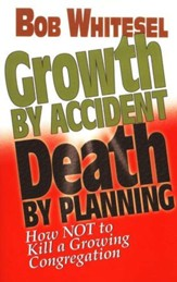 Growth by Accident, Death by Planning: How Not to Kill a Growing Congregation