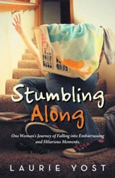 Stumbling Along: One Woman's Journey of Falling into Embarrassing and Hilarious Moments. - eBook