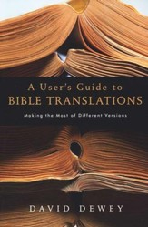 A User's Guide to Bible Translations: Making the Most of Different Versions
