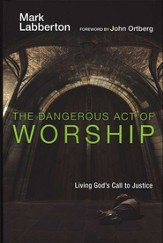 The Dangerous Act of Worship: Living God's Call to Justice - Slightly Imperfect