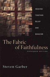 The Fabric of Faithfulness: Weaving Together Belief and Behavior- Expanded Edition
