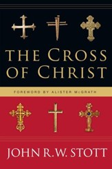 The Cross of Christ: 20th Anniversary Edition, with Study Guide