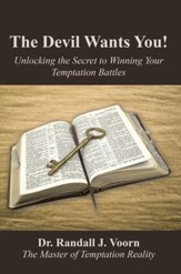 The Devil Wants You!: Unlocking the Secret to Winning Your Temptation Battles - eBook