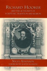 Richard Hooker and the Authority of Scripture, Reason and Tradition