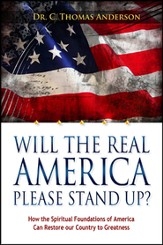 Will The Real America Please Stand Up?: How the Spiritual Foundations of America Can Restore Our Country to Greatness