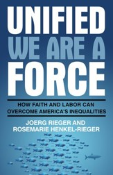 Unified We Are a Force: How Faith and Labor Can Overcome America's Inequalities - eBook