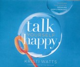 Talk Yourself Happy: Transform Your Heart by Speaking God's Promises - unabridged audio book on CD