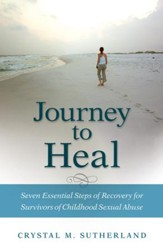 Journey to Heal: Seven Essential Steps of Recovery for Survivors of Childhood Sexual Abuse - eBook