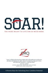 SOAR!: 9 Proven Keys For Unlocking Your Limitless Potential - eBook