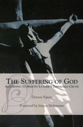 The Suffering of God, According to Martin Luther's Theologia Crucis