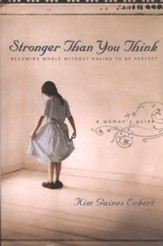 Stronger Than You Think: Becoming Whole Without Having to Be Perfect-A Woman's Guide