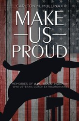 Make Us Proud: Memories of A.W. Rock Norman, WW1 Veteran, Coach Extraordinaire - eBook