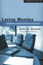 Loving Monday: Succeeding in Business Without Selling Your Soul, New Edition