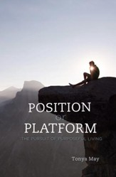 Position or Platform: The Pursuit of Purposeful Living - eBook