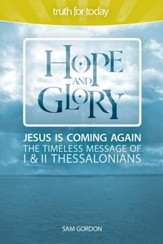 Hope and Glory: Jesus Is Coming Again, The Timeless Message of 1 & 2 Thessalonians - eBook
