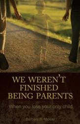 We Weren't Finished Being Parents: When You Lose Your Only Child - eBook