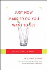 Just How Married Do You Want to Be? Practicing Oneness in Marriage