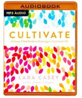 Cultivate: A Grace-Filled Guide to Growing an Intentional Life - unabridged audio book on MP3-CD