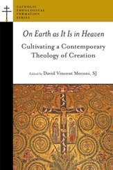 On Earth as It Is in Heaven: Cultivating a Contemporary Theology of Creation - eBook