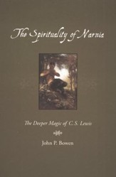 The Spirituality of Narnia: The Deeper Magic of C.S. Lewis