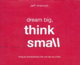 Dream Big, Think Small: Living an Extraordinary Life One Day at a Time - unabridged audio book on CD