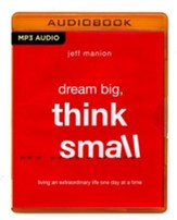 Dream Big, Think Small: Living an Extraordinary Life One Day at a Time - unabridged audio book on MP3-CD