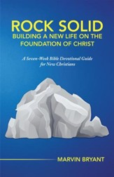 Rock Solid Building a New Life on the Foundation of Christ: A Seven-Week Bible Devotional Guide for New Christians - eBook