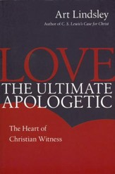 Love, the Ultimate Apologetic: The Heart of Christian Witness