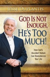 God Is Not Enough, He's Too Much!: How God's Abundant Nature Can Revolutionize Your Life